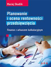 Planowanie i ocena rentowności przedsięwzięcia. Finanse z arkuszem kalkulacyjnym