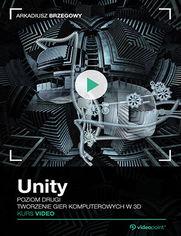 Unity. Kurs video. Poziom drugi. Tworzenie gier komputerowych 3D