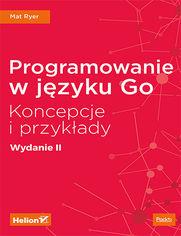 Programowanie w języku Go. Koncepcje i przykłady. Wydanie II