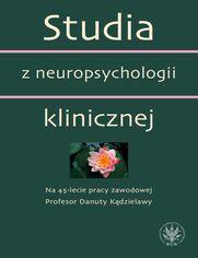 Studia z neuropsychologii klinicznej. Na 45-lecie pracy zawodowej Profesor Danuty Kądzielawy