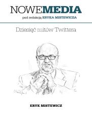 NOWE MEDIA pod redakcją Eryka Mistewicza: Dziesięć mitów Twittera