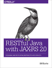 RESTful Java with JAX-RS 2.0. Designing and Developing Distributed Web Services. 2nd Edition