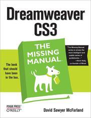 Dreamweaver CS3: The Missing Manual. The Missing Manual