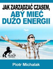 Jak zarządzać czasem aby mieć więcej energii
