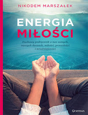 Energia Miłości. Duchowy podręcznik o nas samych, naszych duszach, miłości, przeszłości i teraźniejszości