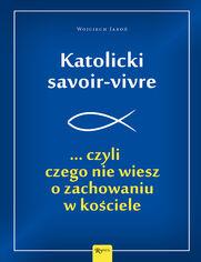 Katolicki savoir-vivre . ... czyli czego nie wiesz o zachowaniu w kościele