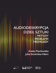 Audiodeskrypcja dzieł sztuki. Metody, problemy, przykłady