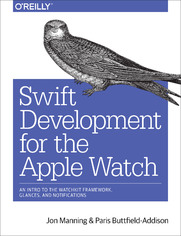 Swift Development for the Apple Watch. An Intro to the WatchKit Framework, Glances, and Notifications