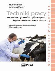 Techniki pracy ze zwierzętami użytkowymi: bydło, świnie, owce, kozy