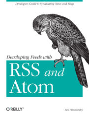 Developing Feeds with RSS and Atom. Developers Guide to Syndicating News & Blogs