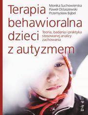 Terapia behawioralna dzieci z autyzmem Teoria, badania i praktyka stosowanej analizy zachowania