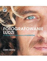 Fotografowanie ludzi. O tworzeniu prawdziwych portretów