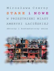 Stare i nowe w przestrzeni miast Ameryki Łacińskiej