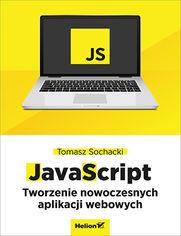 JavaScript. Tworzenie nowoczesnych aplikacji webowych