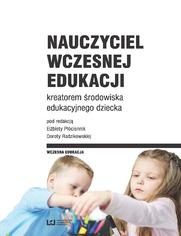Nauczyciel wczesnej edukacji kreatorem środowiska edukacyjnego dziecka