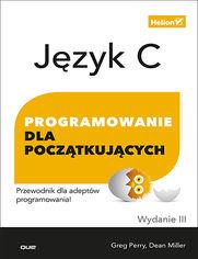 Język C. Programowanie dla początkujących. Wydanie III