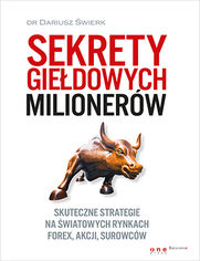 Sekrety giełdowych milionerów. Skuteczne strategie na światowych rynkach Forex, akcji, surowców