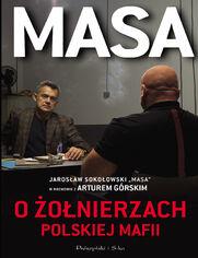 """Masa o żołnierzach polskiej mafii. Jarosław Sokołowski """"Masa"""" w rozmowie z Arturem Górskim"""
