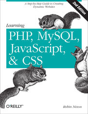 Learning PHP, MySQL, JavaScript, and CSS. A Step-by-Step Guide to Creating Dynamic Websites. 2nd Edition
