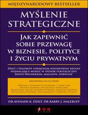Myślenie strategiczne. Jak zapewnić sobie przewagę w biznesie, polityce i życiu prywatnym