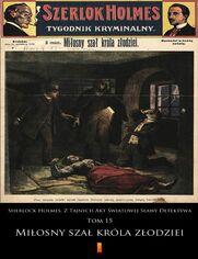 Sherlock Holmes. Z Tajnych Akt Światowej Sławy Detektywa. Tom 15: Miłosny szał króla złodziei