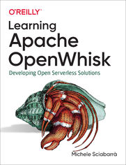 Learning Apache OpenWhisk. Developing Open Serverless Solutions