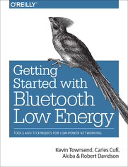 Getting Started with Bluetooth Low Energy. Tools and Techniques for Low-Power Networking