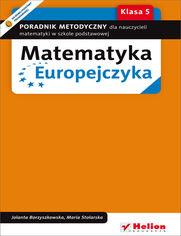 Matematyka Europejczyka. Poradnik metodyczny dla nauczycieli matematyki w szkole podstawowej. Klasa 5