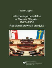 Interpelacje poselskie w Sejmie Śląskim 1922-1939. Regulacja prawna i praktyka