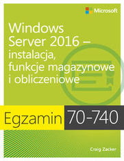 Egzamin 70-740: Windows Server 2016 - Instalacja, funkcje magazynowe i obliczeniowe. Instalacja, funkcje magazynowe i obliczeniowe