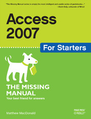 Access 2007 for Starters: The Missing Manual. The Missing Manual