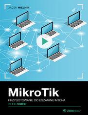 Okładka - MikroTik. Kurs video. Przygotowanie do egzaminu...