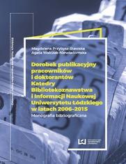 Dorobek publikacyjny pracowników i doktorantów Katedry Bibliotekoznawstwa i Informacji Naukowej Uniwersytetu Łódzkiego w latach 2006-2015