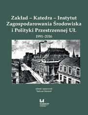 Zakład - Katedra - Instytut Zagospodarowania Środowiska i Polityki Przestrzennej UŁ 1991-2016