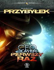 CEO Slayer. Pierwszy raz