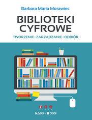 Biblioteki cyfrowe: tworzenie, zarządzanie, odbiór