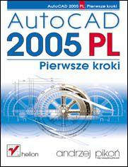 AutoCAD 2005 PL. Pierwsze kroki
