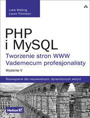 PHP i MySQL. Tworzenie stron WWW. Vademecum profesjonalisty. Wydanie V