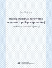 Bezpieczeństwo zdrowotne w nauce i polityce społecznej. Wprowadzenie do dyskusji