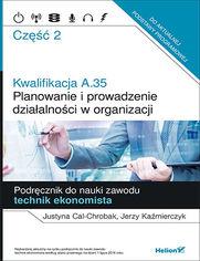 Kwalifikacja A.35. Część 2. Planowanie i prowadzenie działalności w organizacji. Podręcznik do nauki zawodu technik ekonomista