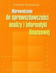 Wprowadzenie do sprawozdawczości, analizy i informatyki finansowej - Radosiński Edward