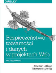 Bezpieczeństwo tożsamości i danych w projektach Web - Jonathan LeBlanc, Tim Messerschmidt