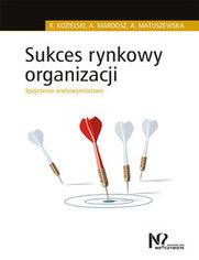 Sukces rynkowy organizacji. Spojrzenie wielowymiarowe - Kozielski Robert, Mardosz Agata, Matuszewska Agata
