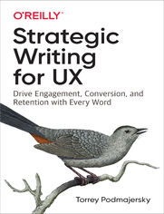 Strategic Writing for UX. Drive Engagement, Conversion, and Retention with Every Word