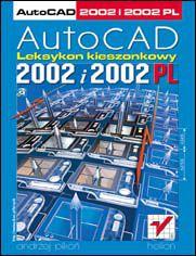 AutoCAD 2002 i 2002 PL. Leksykon kieszonkowy