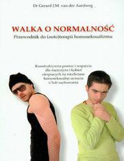 Walka o normalność Przewodnik do autoterapii homoseksualizmu