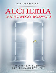 Alchemia duchowego rozwoju. Inteligencja duchowa dla zaawansowanych
