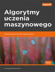 Algorytmy uczenia maszynowego. Zaawansowane techniki implementacji
