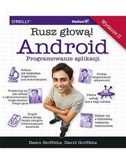 Android. Programowanie aplikacji. Rusz głową! Wydanie II