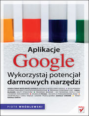Aplikacje Google. Wykorzystaj potencja� darmowych narz�dzi